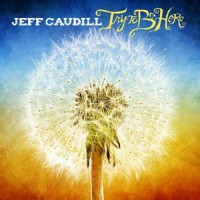 Jeff Caudill - Try to Be Here (Cover Artwork)