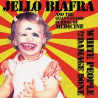 Jello Biafra and The Guantanamo School of Medicine - White People and the Damage Done (Cover Artwork)