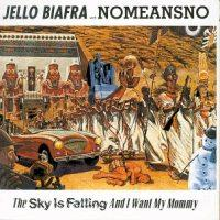 Jello Biafra with Nomeansno - The Sky Is Falling and I Want My Mommy (Cover Artwork)