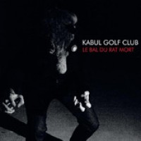Kabul Golf Club - Le Bal Du Rat Mort (Cover Artwork)