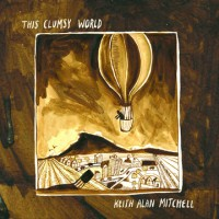 Keith Alan Mitchell - This Clumsy World (Cover Artwork)