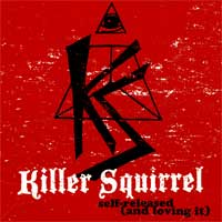 Killer Squirrel - Self Released (and loving it) (Cover Artwork)
