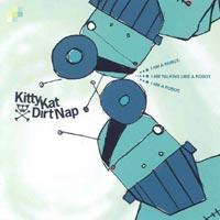 Kitty Kat Dirt Nap - I Am A Robot. I Am Talking Like A Robot. I Am A Robot. (Cover Artwork)