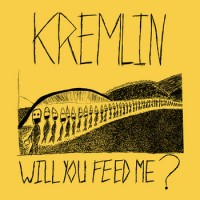 Kremlin - Will You Feed Me? [7-inch] (Cover Artwork)