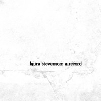 Laura Stevenson and the Cans - Laura Stevenson: A Record (Cover Artwork)