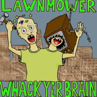 Lawnmower - Whack Yer Brain [7-inch] (Cover Artwork)