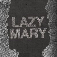 Lazy Mary - Crazy Hairy [7-inch] (Cover Artwork)
