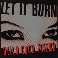 Let It Burn - Hello Good Friend (Cover Artwork)