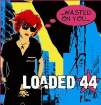Loaded 44 - Wasted On You (Cover Artwork)