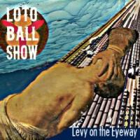 Loto Ball Show - Levy on the Eyeway (Cover Artwork)