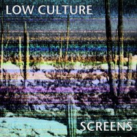 Low Culture - Screens (Cover Artwork)