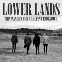 Lower Lands - This Was Not Our Greatest Endeavour (Cover Artwork)