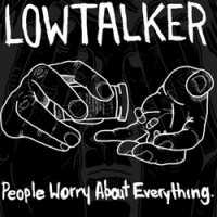 Lowtalker - People Worry About Everything. [10-inch] (Cover Artwork)