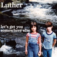 Luther - Let's Get You Somewhere Else (Cover Artwork)