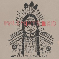 Malemute Kid - Don't Talk The Scene [7-inch] (Cover Artwork)