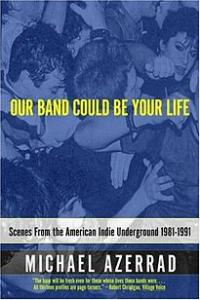 Michael Azerrad - Our Band Could Be Your Life: Scenes from the American Indie Underground (Cover Artwork)