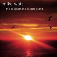 Mike Watt - The Secondman's Middle Stand (Cover Artwork)