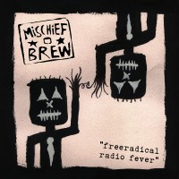 Mischief Brew - Free Radical Radio Fever [7-inch] (Cover Artwork)