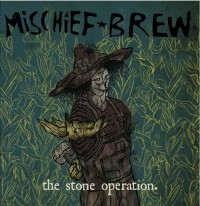 Mischief Brew - The Stone Operation. (Cover Artwork)