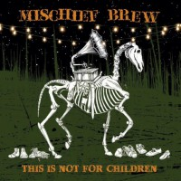 Mischief Brew - This is Not for Children (Cover)