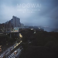 Mogwai - Hardcore Will Never Die, But You Will (Cover Artwork)