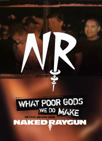 Naked Raygun - What Poor Gods We Do Make: Story and Music Behind Naked Raygun DVD (Cover Artwork)