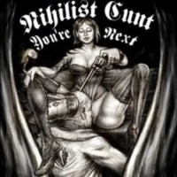 Nihilist Cunt - You're Next [7-Inch] (Cover Artwork)