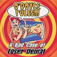 O'Doyle Rules - A Bad Case of Loser Denial (Cover Artwork)