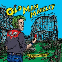 Old Man Markley - Stupid Today [7-inch] (Cover Artwork)