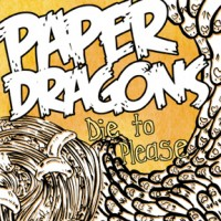 Paper Dragons - Die to Please (Cover Artwork)