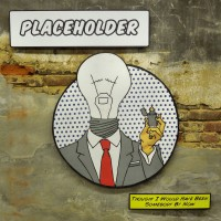 Placeholder - Thought I Would Have Been Somebody By Now (Cover Artwork)