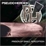 Pseudo Heroes - Prison of Small Perceptions (Cover Artwork)