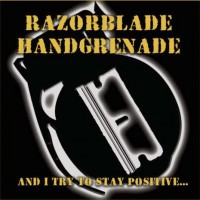 Razorblade Handgrenade - And I Try to Stay Positive... (Cover Artwork)