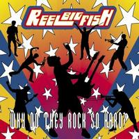 Reel Big Fish - Why Do They Rock So Hard? (Cover Artwork)