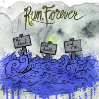Run, Forever - The Devil, and Death, and Me (Cover Artwork)
