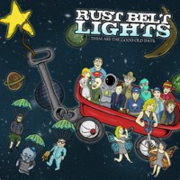 Rust Belt Lights - These Are the Good Old Days (Cover Artwork)