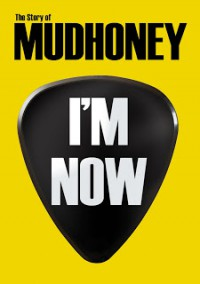 Ryan Short and Adam Pease - Mudhoney: I'm Now [documentary] (Cover Artwork)