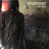 Shahman - Bored [7-inch] (Cover Artwork)