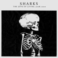 SHARKS - The Joys of Living 2008-2010 (Cover Artwork)