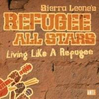 Sierra Leone's Refugee All Stars - Living Like a Refugee (Cover Artwork)