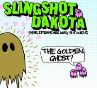 Slingshot Dakota - Their Dreams Are Dead, But Ours Is the Golden Ghost! (Cover Artwork)