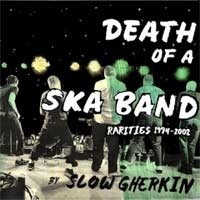 Slow Gherkin - Death of a Ska Band: Rarities 1994-2002 (Cover Artwork)
