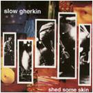 Slow Gherkin - Shed Some Skin (Cover Artwork)