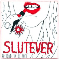 Slutever - Pretend to be Nice (Cover Artwork)