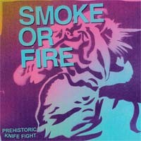 Smoke or Fire - Prehistoric Knife Fight [7 inch] (Cover Artwork)