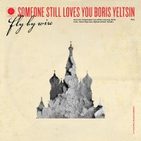 Someone Still Loves You Boris Yeltsin - Fly By Wire (Cover Artwork)