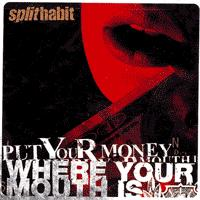 Split Habit - Put Your Money Where Your Mouth Is (Cover Artwork)