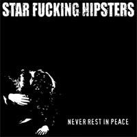 Star Fucking Hipsters - Never Rest in Peace (Cover Artwork)