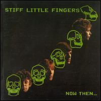 Stiff Little Fingers - Now Then... (Cover Artwork)