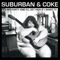 Suburban & Coke - It's My Party And I'll Get High If I Want To (Cover Artwork)